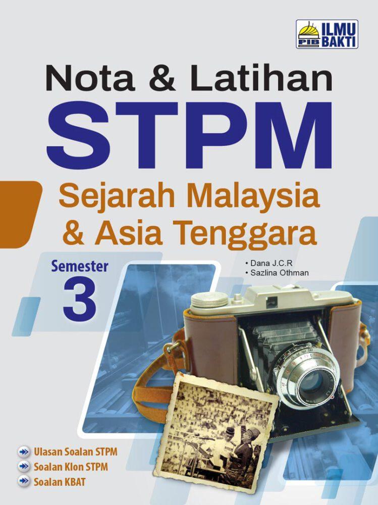 Nota & Latihan STPM Sejarah Malaysia & Asia Tenggara Semester 3